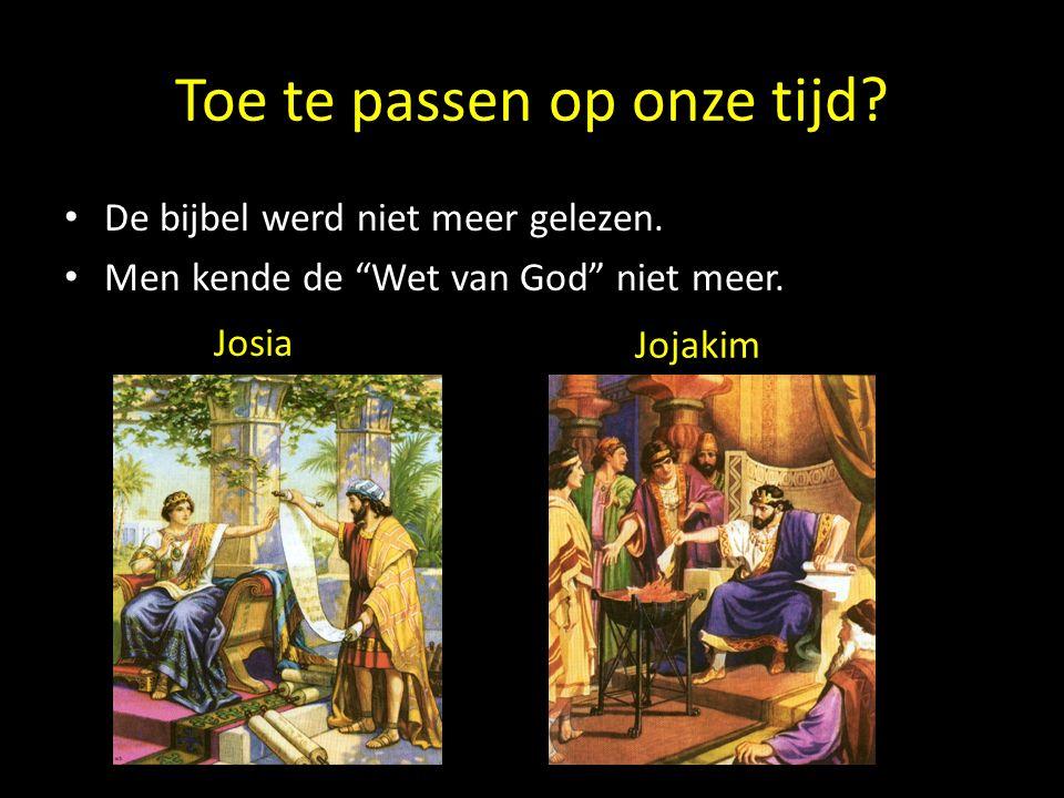 """Toe te passen op onze tijd? De bijbel werd niet meer gelezen. Men kende de """"Wet van God"""" niet meer. Jojakim Josia"""