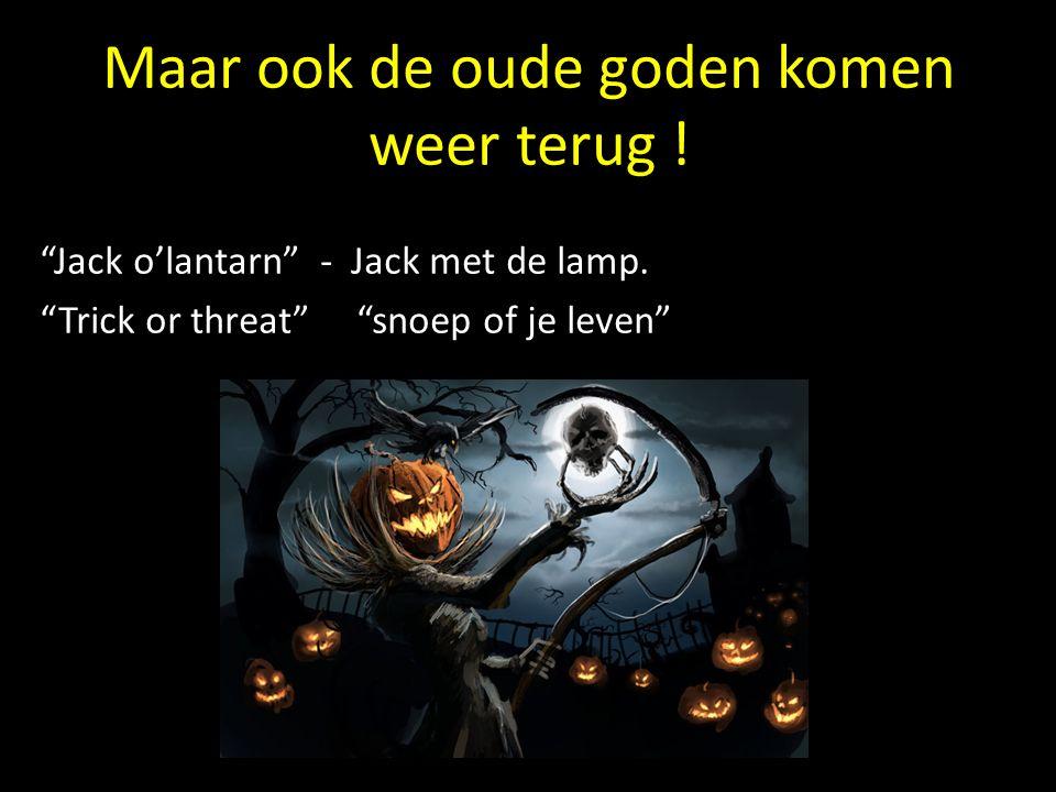 """Maar ook de oude goden komen weer terug ! """"Jack o'lantarn"""" - Jack met de lamp. """"Trick or threat""""""""snoep of je leven"""""""