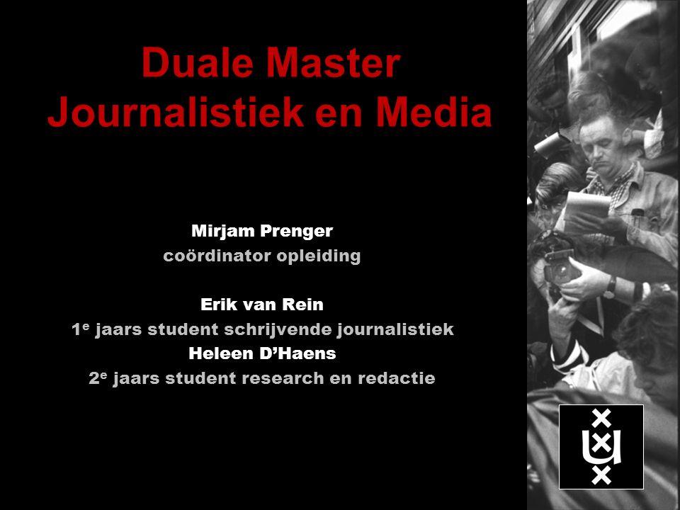 Duale Master Journalistiek en Media Mirjam Prenger coördinator opleiding Erik van Rein 1 e jaars student schrijvende journalistiek Heleen D'Haens 2 e jaars student research en redactie