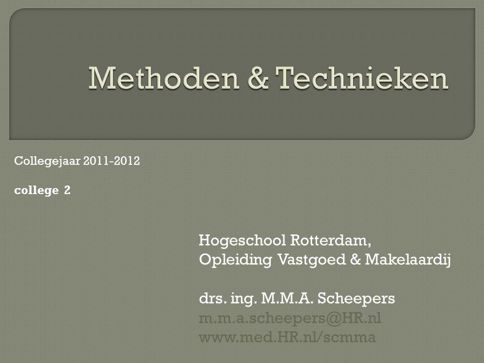 Hogeschool Rotterdam, Opleiding Vastgoed & Makelaardij drs. ing. M.M.A. Scheepers m.m.a.scheepers@HR.nl www.med.HR.nl/scmma Collegejaar 2011-2012 coll