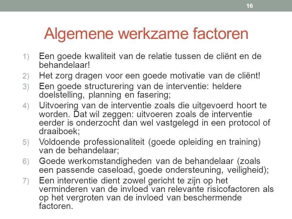 Algemene werkzame factoren 1) Een goede kwaliteit van de relatie tussen de cliënt en de behandelaar.