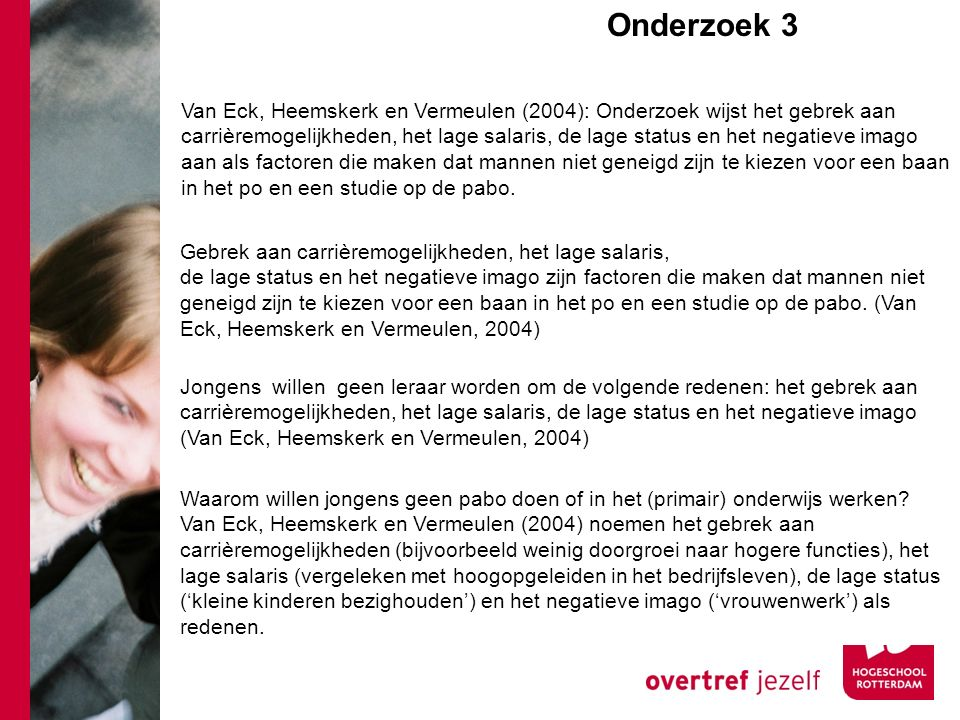 Van Eck, Heemskerk en Vermeulen (2004): Onderzoek wijst het gebrek aan carrièremogelijkheden, het lage salaris, de lage status en het negatieve imago aan als factoren die maken dat mannen niet geneigd zijn te kiezen voor een baan in het po en een studie op de pabo.