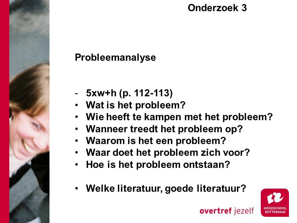 Onderzoek 3e Probleemanalyse -5xw+h (p. 112-113) Wat is het probleem.