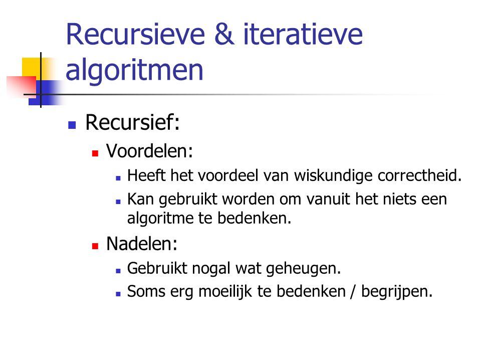 Recursieve & iteratieve algoritmen Recursief: Voordelen: Heeft het voordeel van wiskundige correctheid. Kan gebruikt worden om vanuit het niets een al