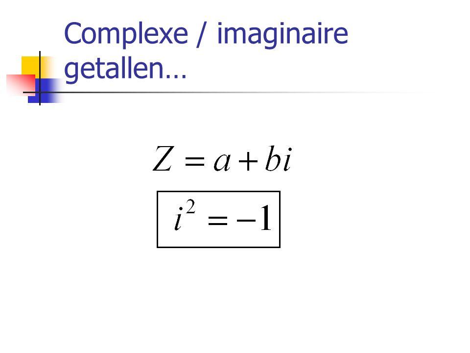 Complexe / imaginaire getallen…