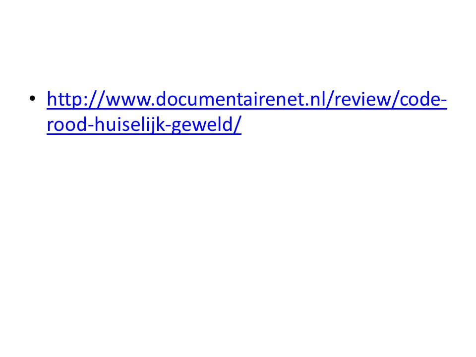 http://www.documentairenet.nl/review/code- rood-huiselijk-geweld/ http://www.documentairenet.nl/review/code- rood-huiselijk-geweld/