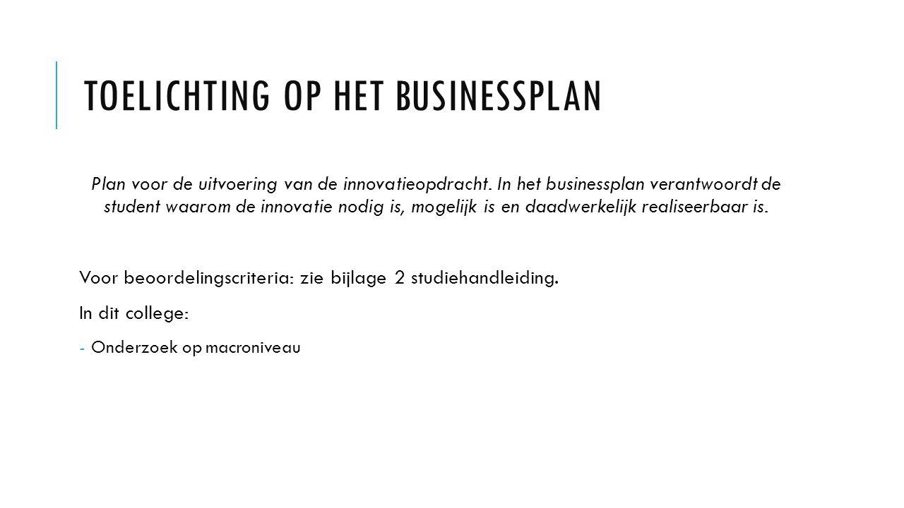 TOELICHTING OP HET BUSINESSPLAN Plan voor de uitvoering van de innovatieopdracht. In het businessplan verantwoordt de student waarom de innovatie nodi