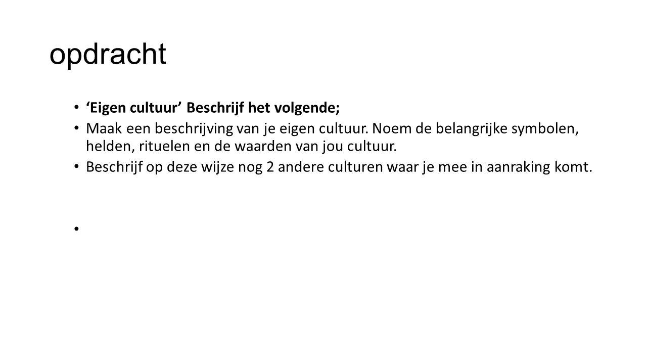 opdracht 'Eigen cultuur' Beschrijf het volgende; Maak een beschrijving van je eigen cultuur.