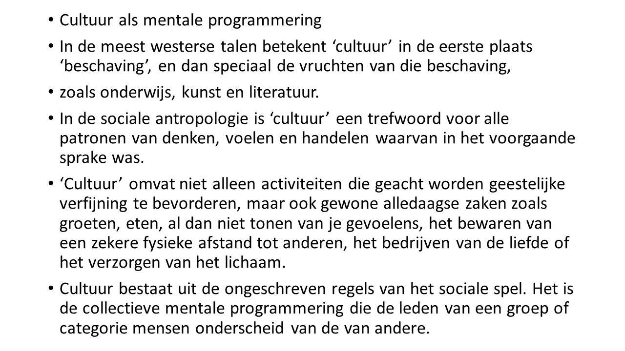 Cultuur als mentale programmering In de meest westerse talen betekent 'cultuur' in de eerste plaats 'beschaving', en dan speciaal de vruchten van die beschaving, zoals onderwijs, kunst en literatuur.