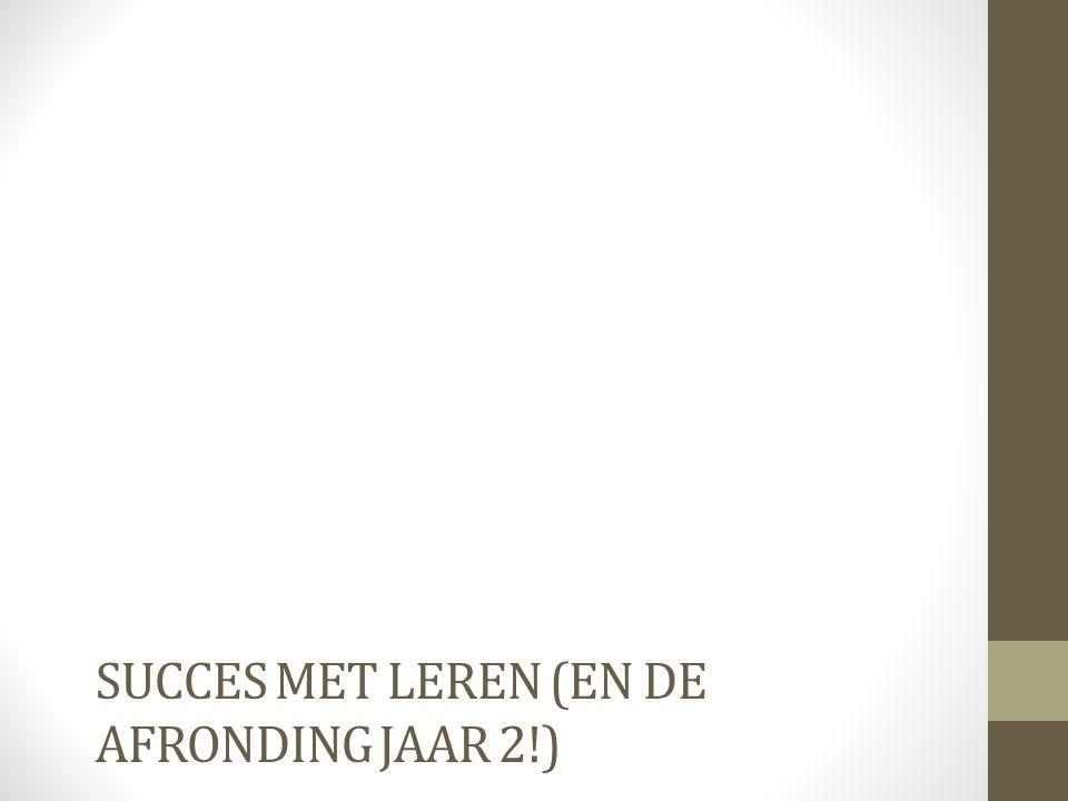 SUCCES MET LEREN (EN DE AFRONDING JAAR 2!)