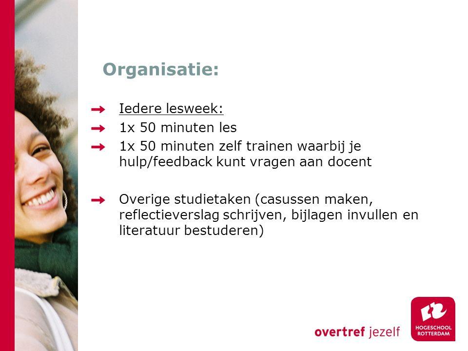 Organisatie: Iedere lesweek: 1x 50 minuten les 1x 50 minuten zelf trainen waarbij je hulp/feedback kunt vragen aan docent Overige studietaken (casusse