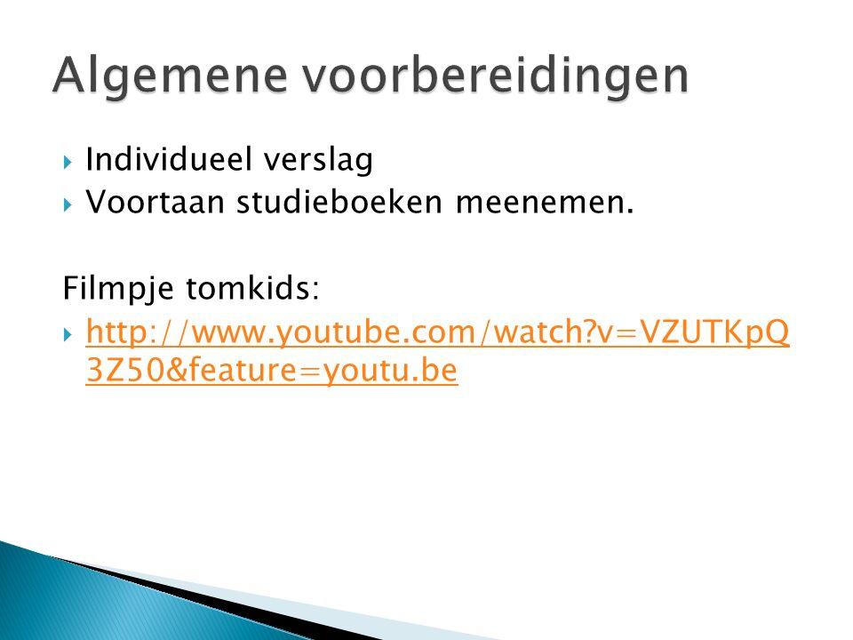  Individueel verslag  Voortaan studieboeken meenemen. Filmpje tomkids:  http://www.youtube.com/watch?v=VZUTKpQ 3Z50&feature=youtu.be http://www.you