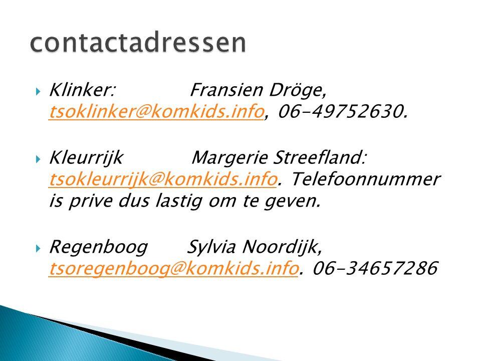  Klinker: Fransien Dröge, tsoklinker@komkids.info, 06-49752630. tsoklinker@komkids.info  Kleurrijk Margerie Streefland: tsokleurrijk@komkids.info. T