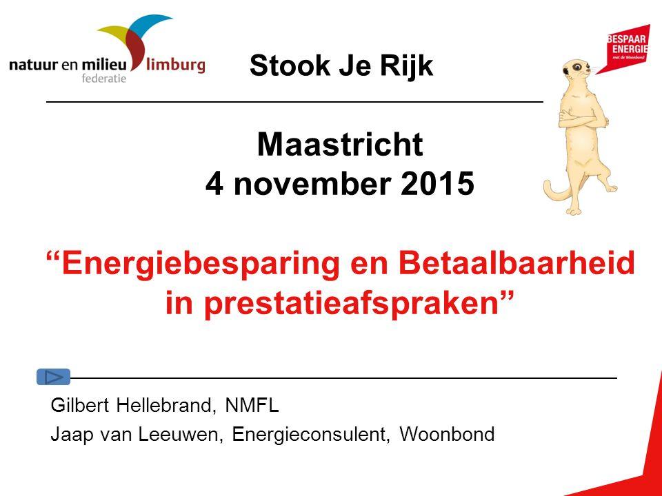 Maastricht 4 november 2015 Energiebesparing en Betaalbaarheid in prestatieafspraken Gilbert Hellebrand, NMFL Jaap van Leeuwen, Energieconsulent, Woonbond Stook Je Rijk