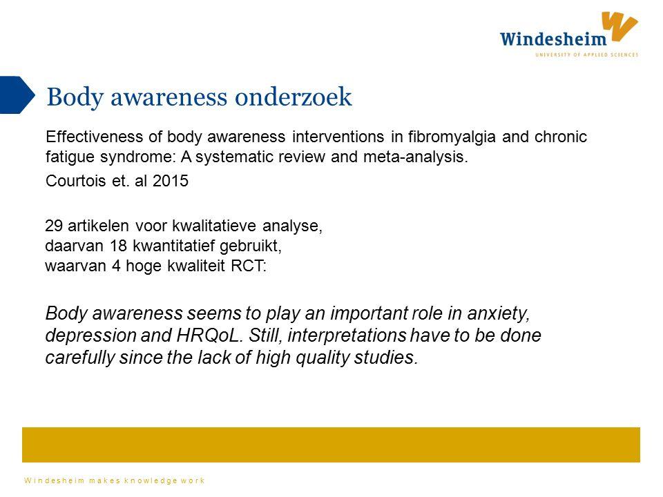 Windesheim makes knowledge work 29 artikelen voor kwalitatieve analyse, daarvan 18 kwantitatief gebruikt, waarvan 4 hoge kwaliteit RCT: Body awareness seems to play an important role in anxiety, depression and HRQoL.