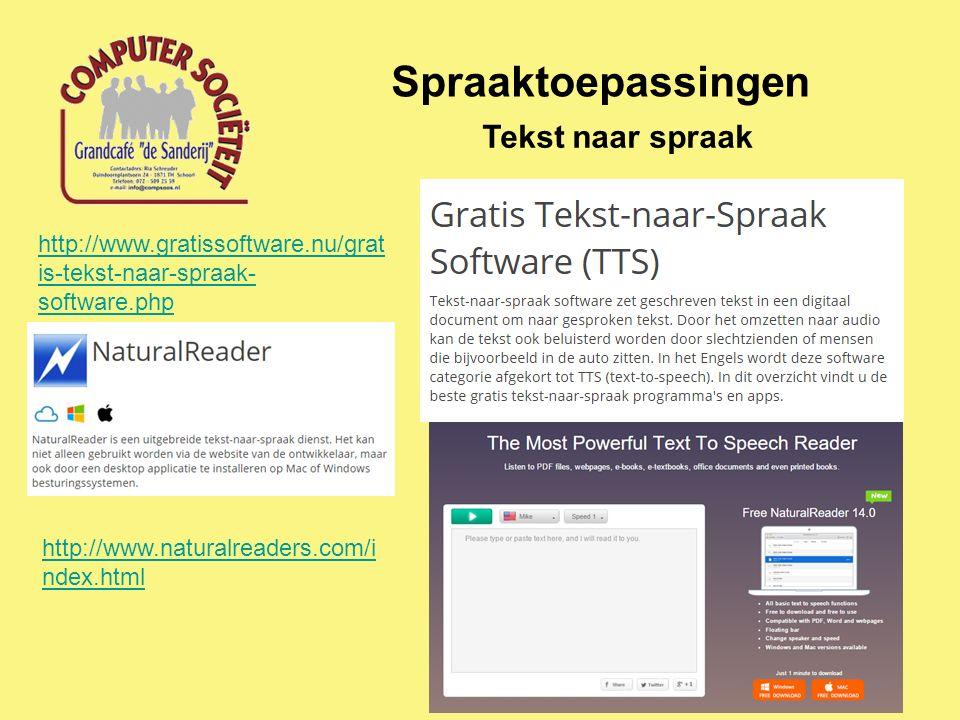 Spraaktoepassingen Tekst naar spraak http://www.gratissoftware.nu/grat is-tekst-naar-spraak- software.php http://www.naturalreaders.com/i ndex.html
