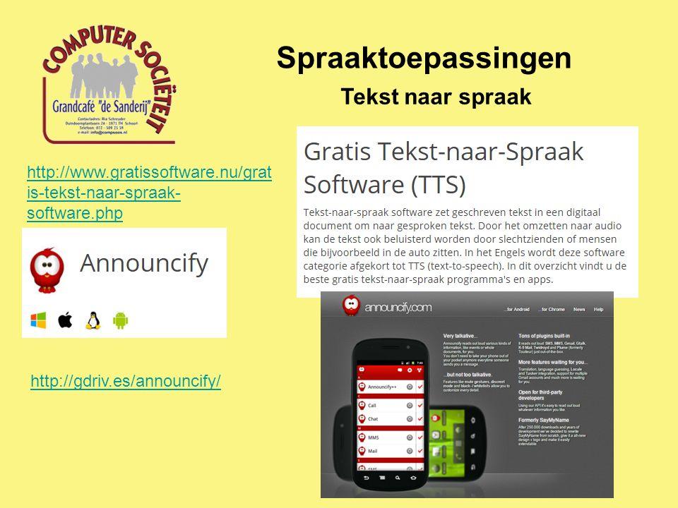Spraaktoepassingen Tekst naar spraak http://www.gratissoftware.nu/grat is-tekst-naar-spraak- software.php http://gdriv.es/announcify/