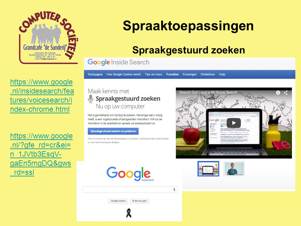 Spraaktoepassingen Spraakgestuurd zoeken https://www.google.nl/insidesearch/fea tures/voicesearch/i ndex-chrome.html https://www.google.nl/?gfe_rd=cr&