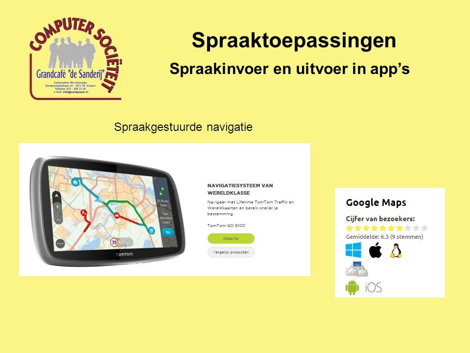 Spraaktoepassingen Spraakinvoer en uitvoer in app's Spraakgestuurde navigatie