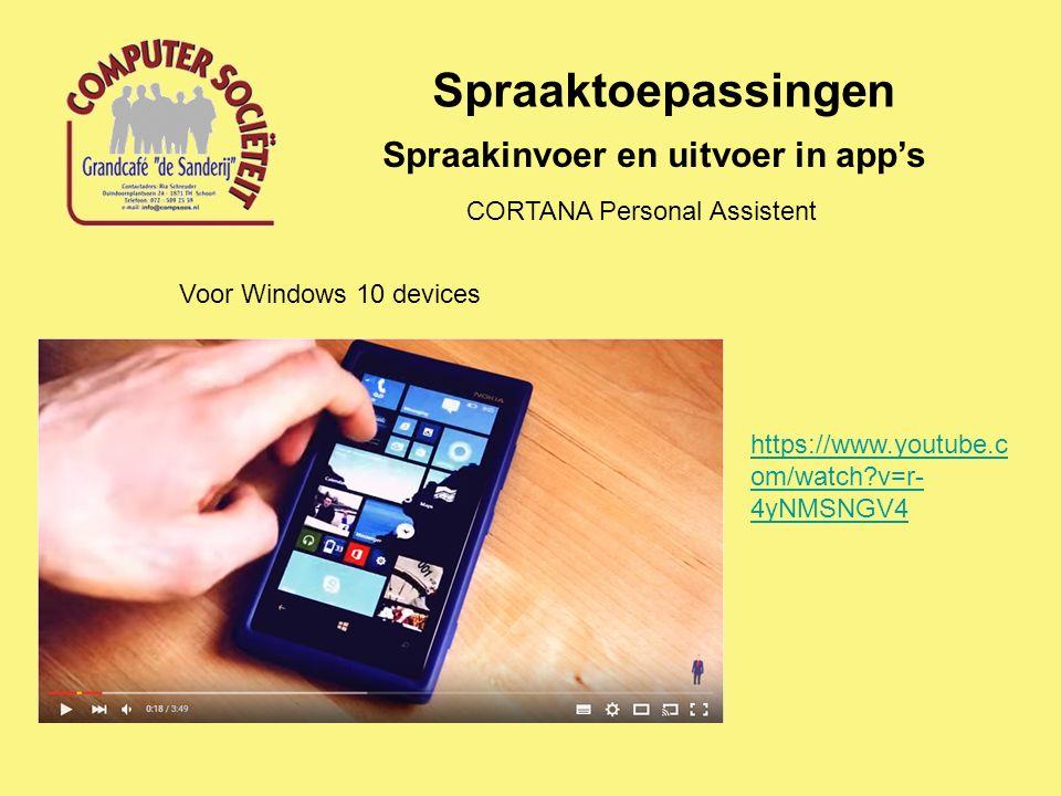 Spraaktoepassingen Spraakinvoer en uitvoer in app's CORTANA Personal Assistent https://www.youtube.c om/watch?v=r- 4yNMSNGV4 Voor Windows 10 devices