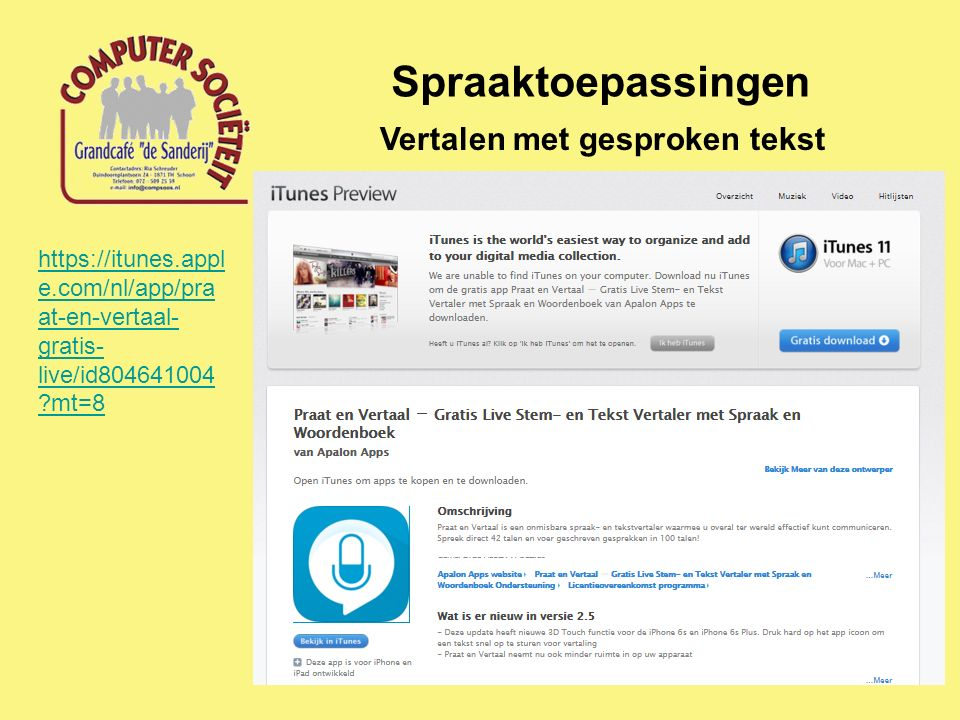 Spraaktoepassingen Vertalen met gesproken tekst https://itunes.appl e.com/nl/app/pra at-en-vertaal- gratis- live/id804641004 ?mt=8