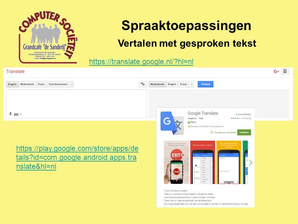 Spraaktoepassingen Vertalen met gesproken tekst https://translate.google.nl/?hl=nl https://play.google.com/store/apps/de tails?id=com.google.android.a