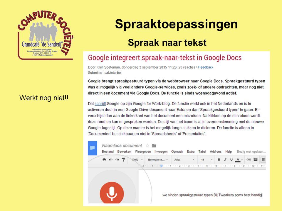 Spraaktoepassingen Spraakgestuurd zoeken https://www.google.nl/insidesearch/fea tures/voicesearch/i ndex-chrome.html https://www.google.nl/?gfe_rd=cr&ei= n_1JVtb3EsqV- gaEn5mgDQ&gws _rd=ssl