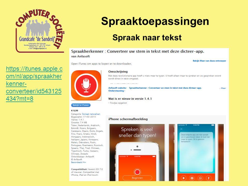 Spraaktoepassingen Spraak naar tekst https://itunes.apple.c om/nl/app/spraakher kenner- converteer/id543125 434?mt=8