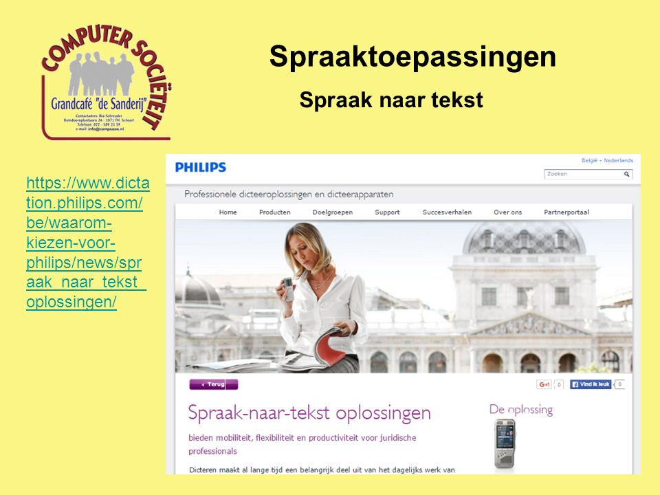 Spraaktoepassingen Spraak naar tekst https://www.dicta tion.philips.com/ be/waarom- kiezen-voor- philips/news/spr aak_naar_tekst_ oplossingen/
