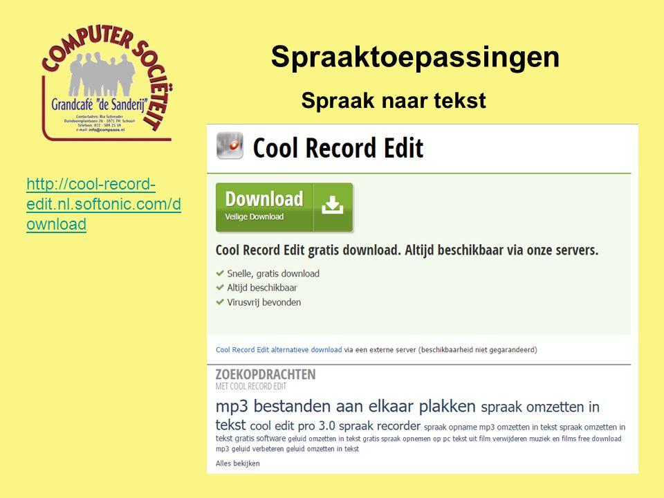 Spraaktoepassingen Spraak naar tekst http://cool-record- edit.nl.softonic.com/d ownload