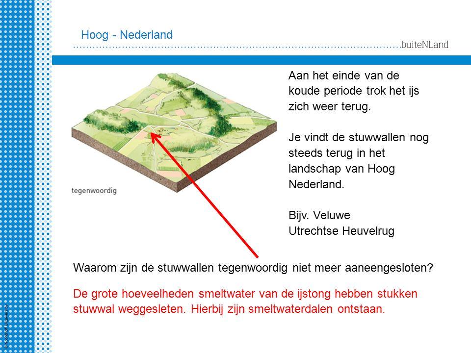 Aan het einde van de koude periode trok het ijs zich weer terug. Je vindt de stuwwallen nog steeds terug in het landschap van Hoog Nederland. Bijv. Ve
