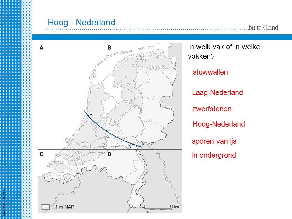 In welk vak of in welke vakken? stuwwallen Laag-Nederland zwerfstenen Hoog-Nederland sporen van ijs in ondergrond Hoog - Nederland