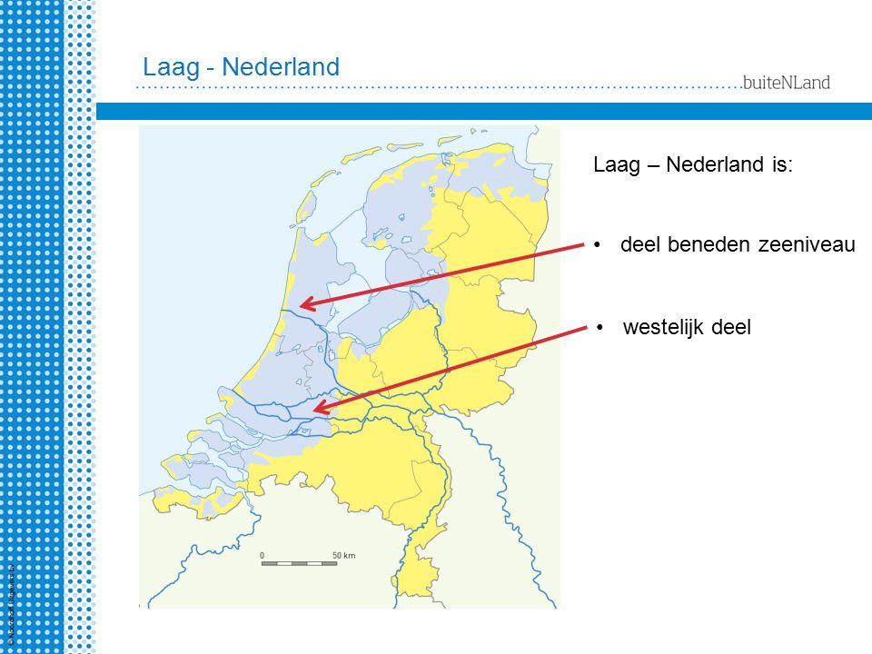 Laag - Nederland Laag – Nederland is: deel beneden zeeniveau westelijk deel