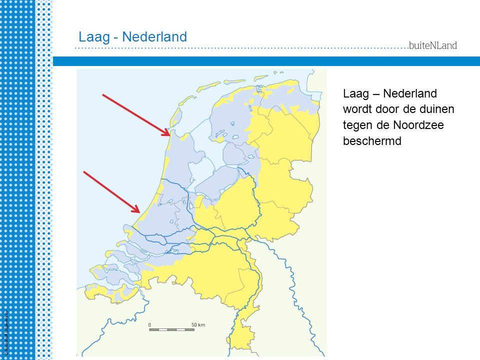 Laag - Nederland Laag – Nederland wordt door de duinen tegen de Noordzee beschermd