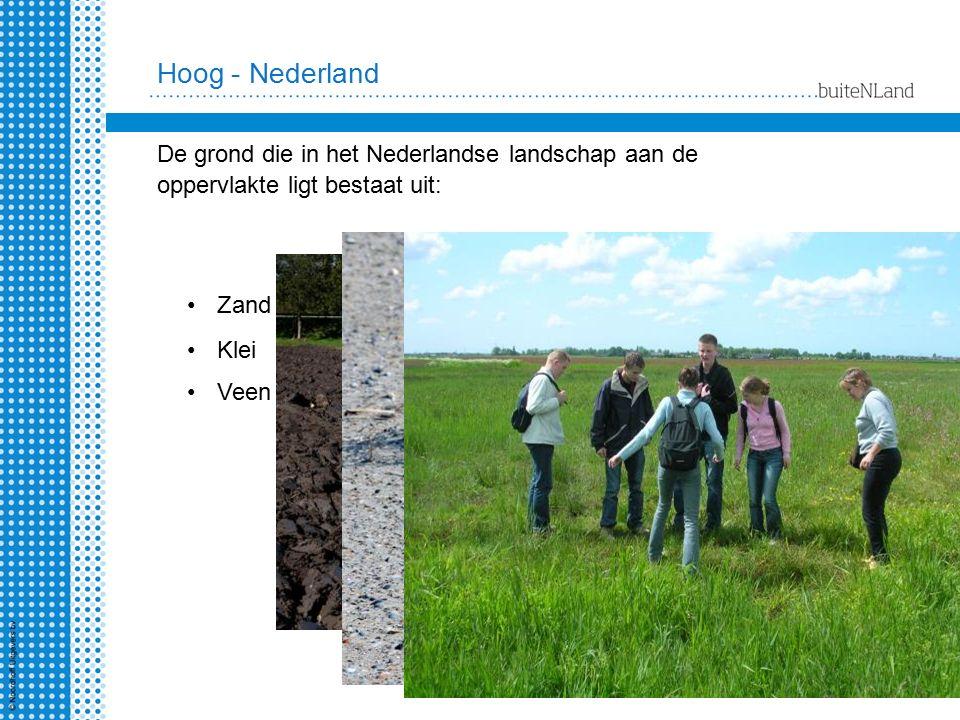 Hoog - Nederland De grond die in het Nederlandse landschap aan de oppervlakte ligt bestaat uit: Zand Klei Veen