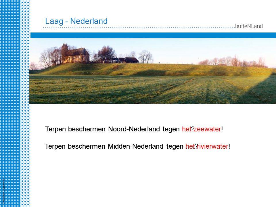 Laag - Nederland Terpen beschermen Noord-Nederland tegen ….?Terpen beschermen Noord-Nederland tegen het zeewater! Terpen beschermen Midden-Nederland t