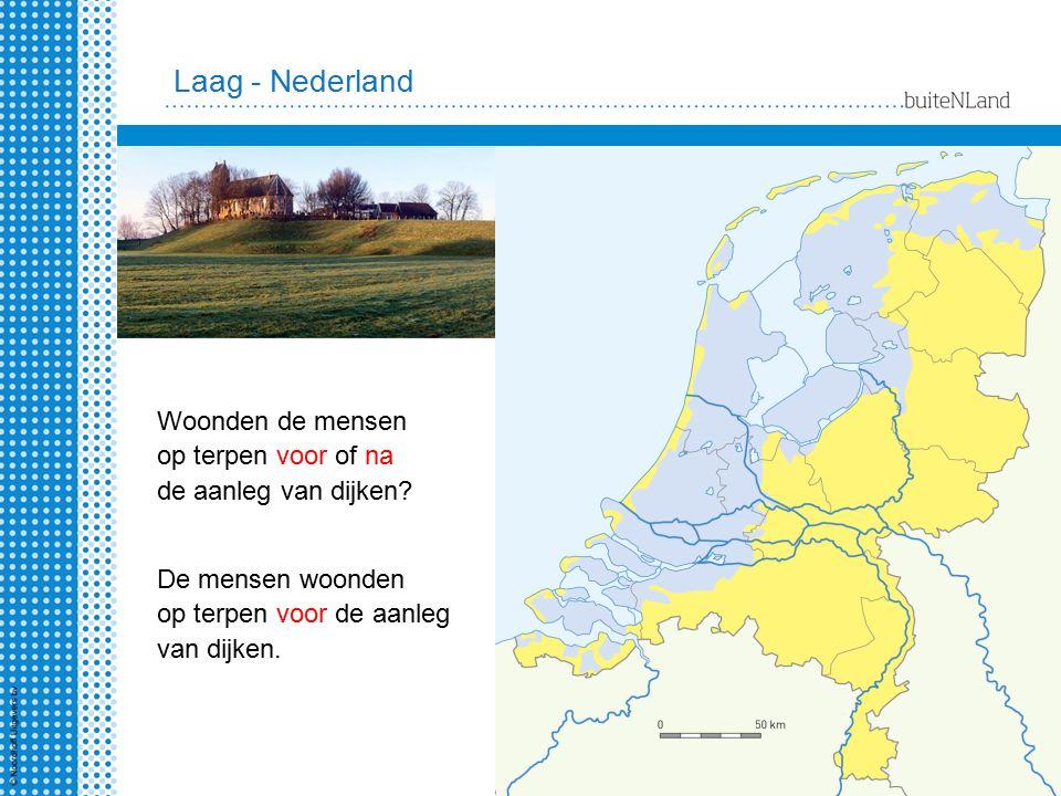 Laag - Nederland Woonden de mensen op terpen voor of na de aanleg van dijken? De mensen woonden op terpen voor de aanleg van dijken.