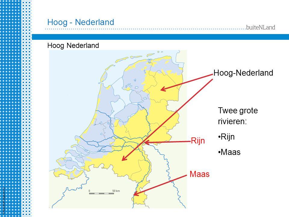 Hoog-Nederland Rijn Maas Twee grote rivieren: Rijn Maas Hoog - Nederland Hoog Nederland