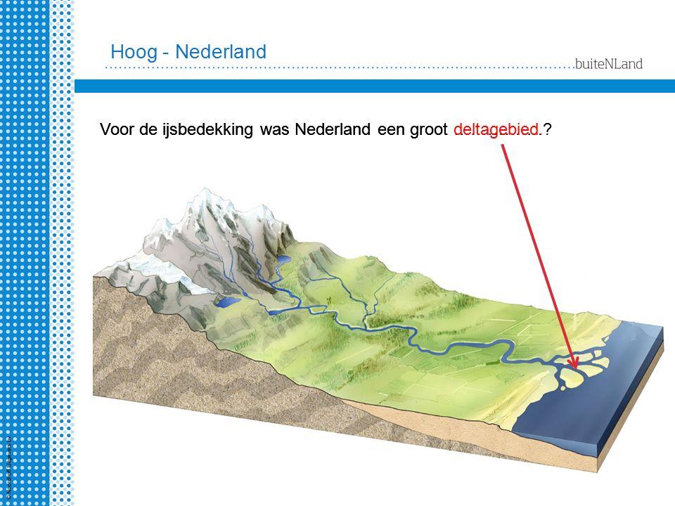 Voor de ijsbedekking was Nederland een groot …………….?Voor de ijsbedekking was Nederland een groot deltagebied. Hoog - Nederland