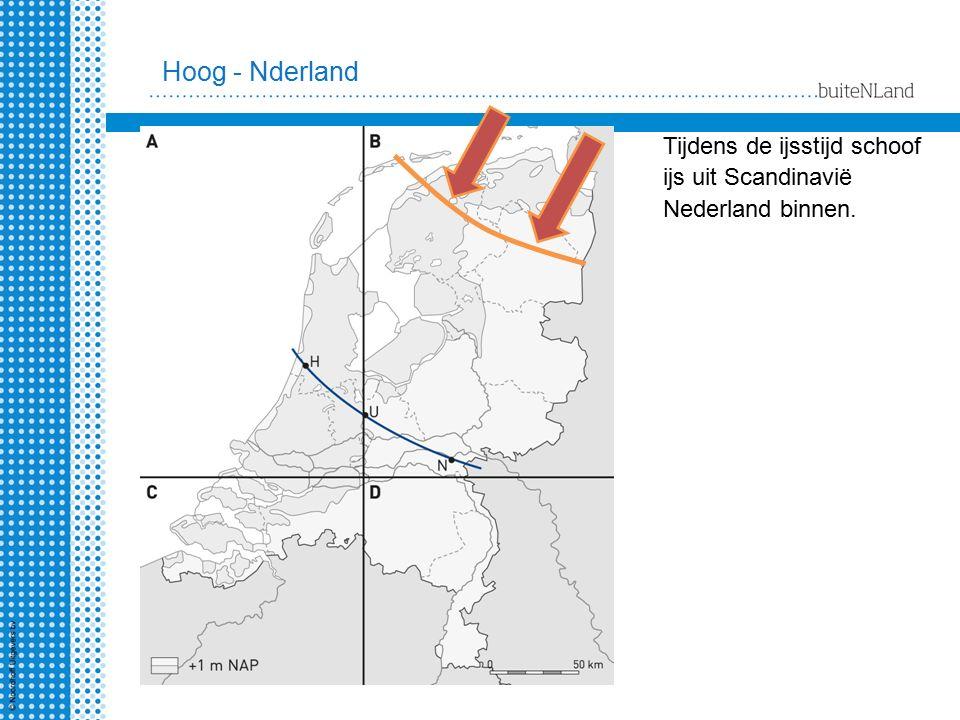 Hoog - Nederland Tijdens de ijstijd schoof ijs uit Scandinavië Nederland binnen.