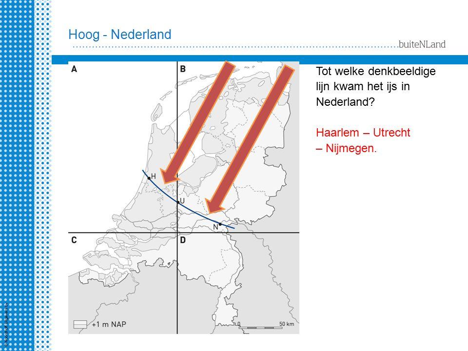 Hoog - Nederland Tot welke denkbeeldige lijn kwam het ijs in Nederland? Haarlem – Utrecht – Nijmegen.