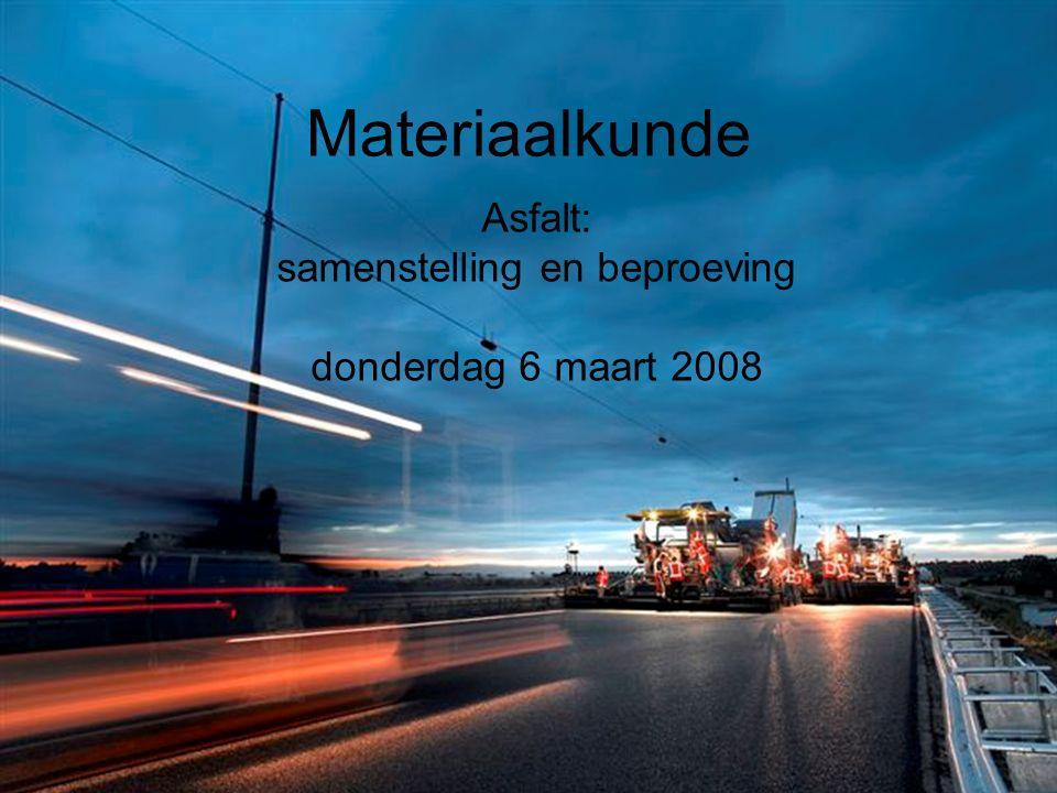 Materiaalkunde Asfalt: samenstelling en beproeving donderdag 6 maart 2008