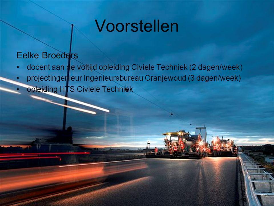 Voorstellen Eelke Broeders docent aan de voltijd opleiding Civiele Techniek (2 dagen/week) projectingenieur Ingenieursbureau Oranjewoud (3 dagen/week)