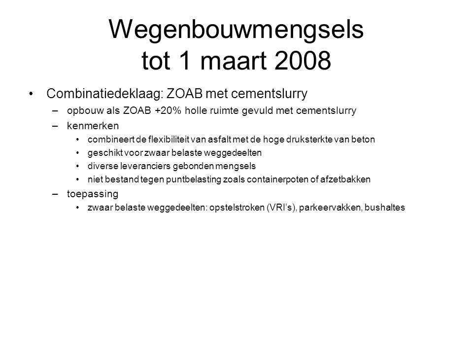 Wegenbouwmengsels tot 1 maart 2008 Combinatiedeklaag: ZOAB met cementslurry –opbouw als ZOAB +20% holle ruimte gevuld met cementslurry –kenmerken comb