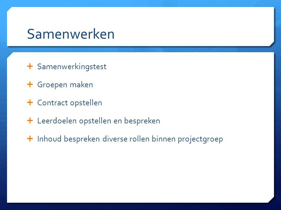 Samenwerken  Samenwerkingstest  Groepen maken  Contract opstellen  Leerdoelen opstellen en bespreken  Inhoud bespreken diverse rollen binnen projectgroep