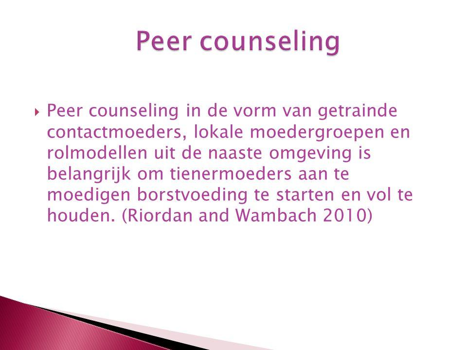  Peer counseling in de vorm van getrainde contactmoeders, lokale moedergroepen en rolmodellen uit de naaste omgeving is belangrijk om tienermoeders aan te moedigen borstvoeding te starten en vol te houden.