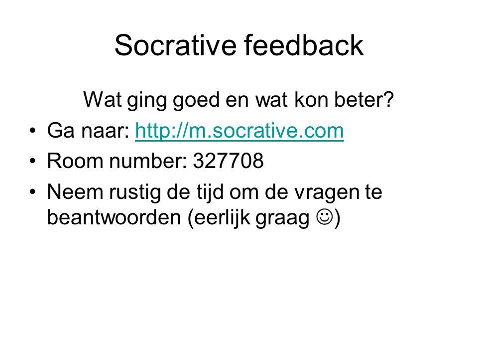 Socrative feedback Wat ging goed en wat kon beter? Ga naar: http://m.socrative.comhttp://m.socrative.com Room number: 327708 Neem rustig de tijd om de