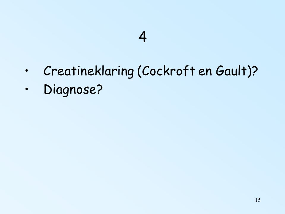 15 4 Creatineklaring (Cockroft en Gault) Diagnose