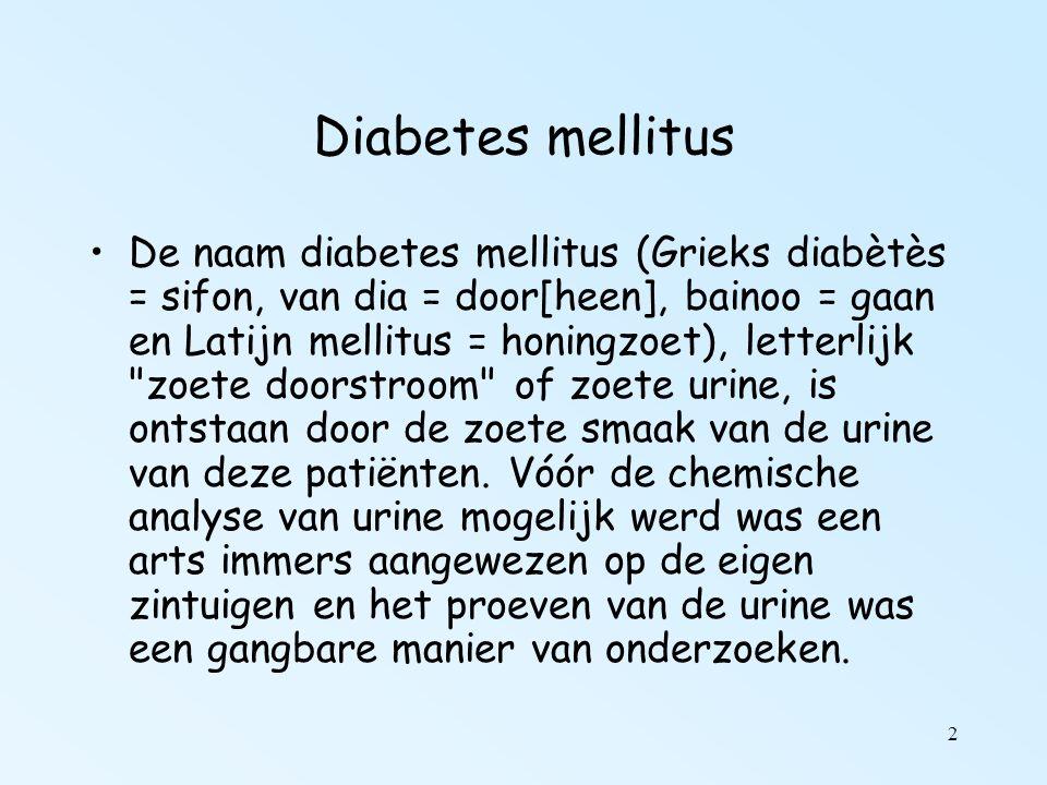 2 Diabetes mellitus De naam diabetes mellitus (Grieks diabètès = sifon, van dia = door[heen], bainoo = gaan en Latijn mellitus = honingzoet), letterlijk zoete doorstroom of zoete urine, is ontstaan door de zoete smaak van de urine van deze patiënten.
