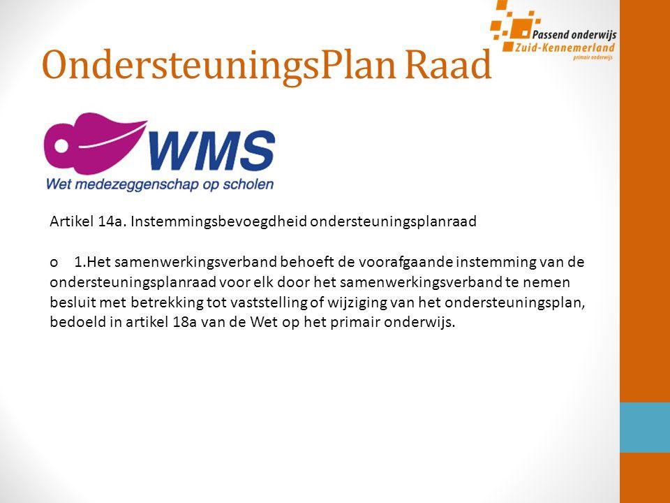 OndersteuningsPlan Raad Artikel 14a. Instemmingsbevoegdheid ondersteuningsplanraad o 1.Het samenwerkingsverband behoeft de voorafgaande instemming van